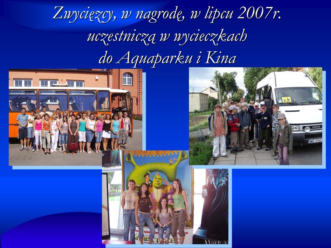 Zwycięzcy, w nagrodę, w lipcu 2007r. uczestniczą w wycieczkach do Aquaparku i Kina