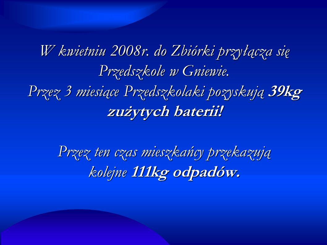 W kwietniu 2008r. do Zbiórki przyłącza się Przedszkole w Gniewie.