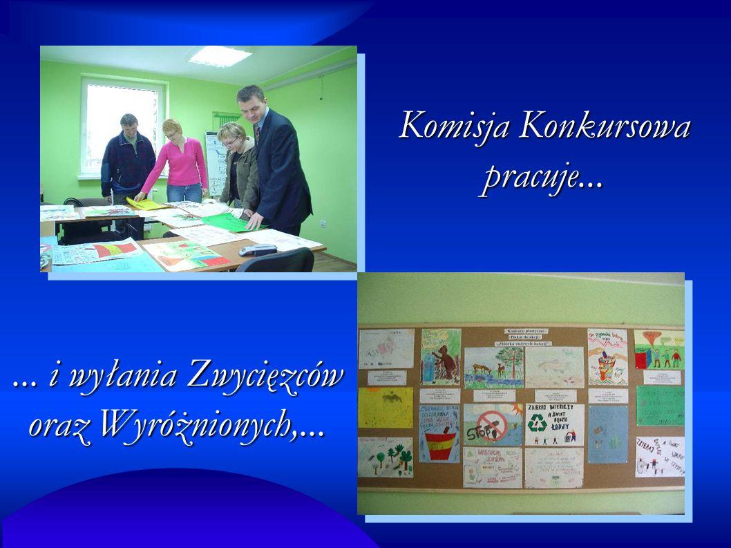 Komisja Konkursowa pracuje...... i wyłania Zwycięzców oraz Wyróżnionych,...