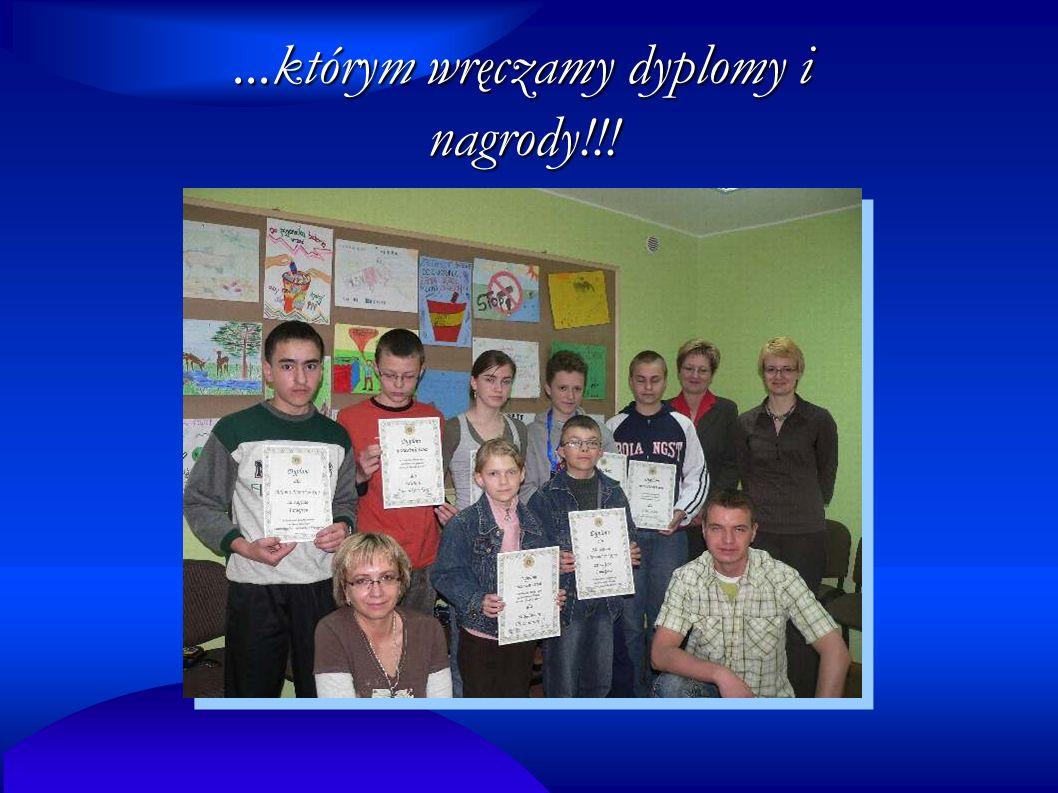 ...którym wręczamy dyplomy i nagrody!!!