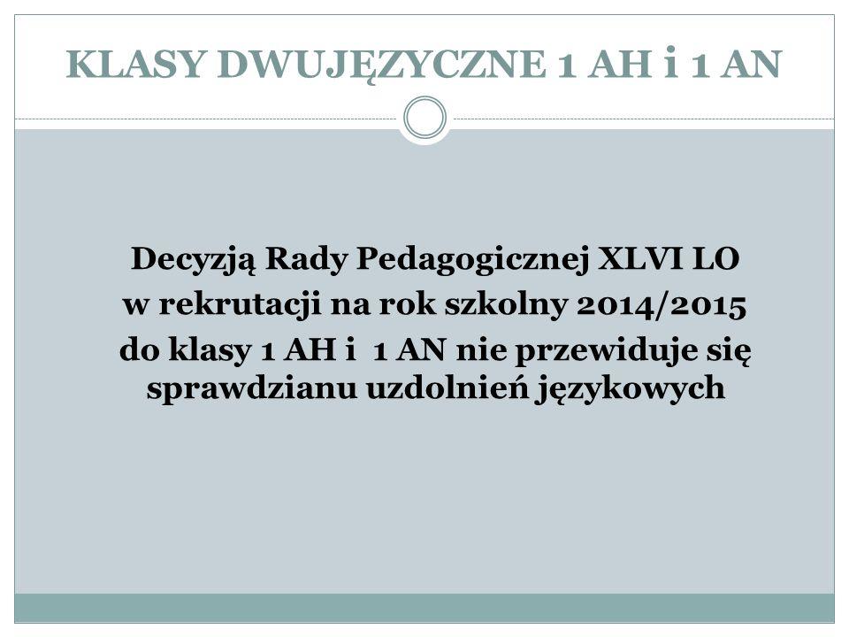 KLASY DWUJĘZYCZNE 1 AH i 1 AN Decyzją Rady Pedagogicznej XLVI LO w rekrutacji na rok szkolny 2014/2015 do klasy 1 AH i 1 AN nie przewiduje się sprawdzianu uzdolnień językowych