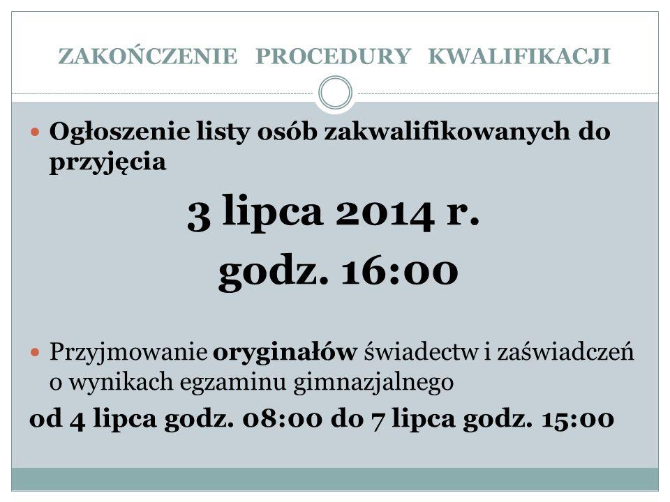 ZAKOŃCZENIE PROCEDURY KWALIFIKACJI Ogłoszenie listy osób zakwalifikowanych do przyjęcia 3 lipca 2014 r. godz. 16:00 Przyjmowanie oryginałów świadectw