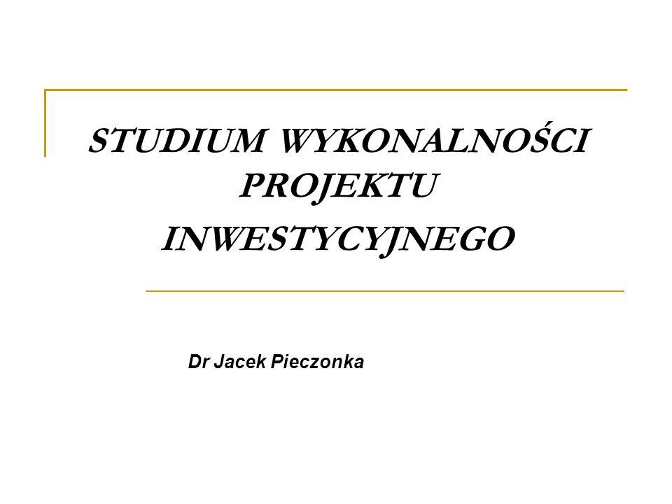 STUDIUM WYKONALNOŚCI PROJEKTU INWESTYCYJNEGO Dr Jacek Pieczonka