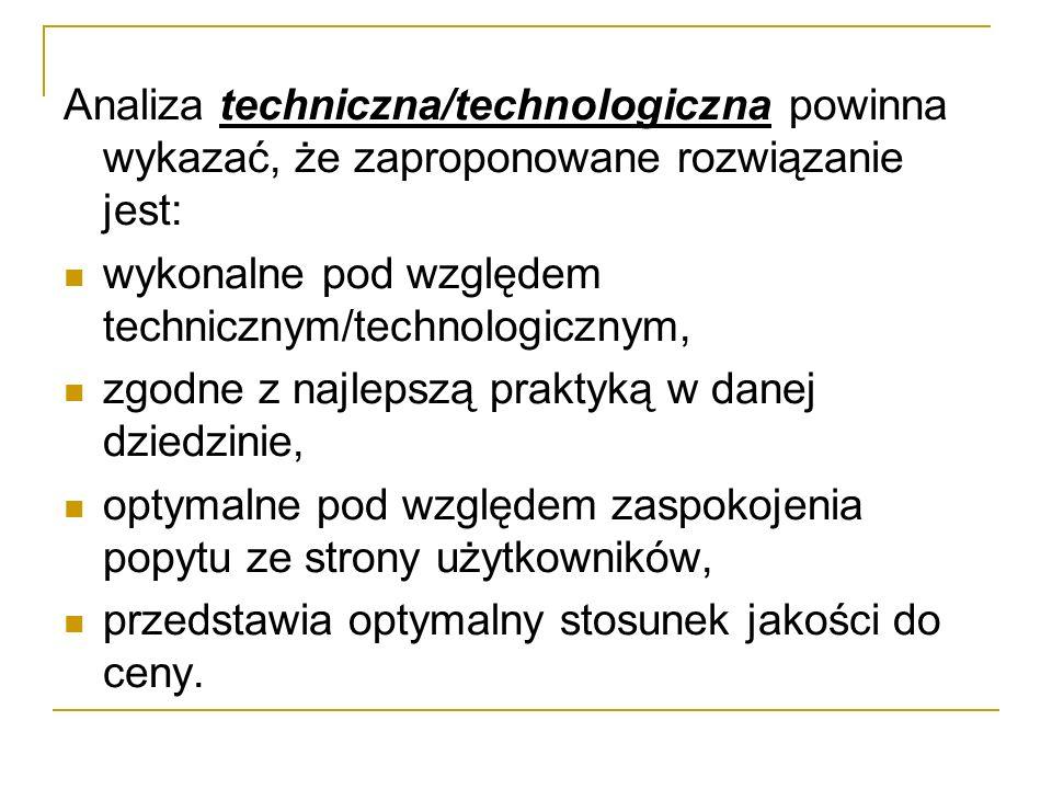 Analiza techniczna/technologiczna powinna wykazać, że zaproponowane rozwiązanie jest: wykonalne pod względem technicznym/technologicznym, zgodne z naj