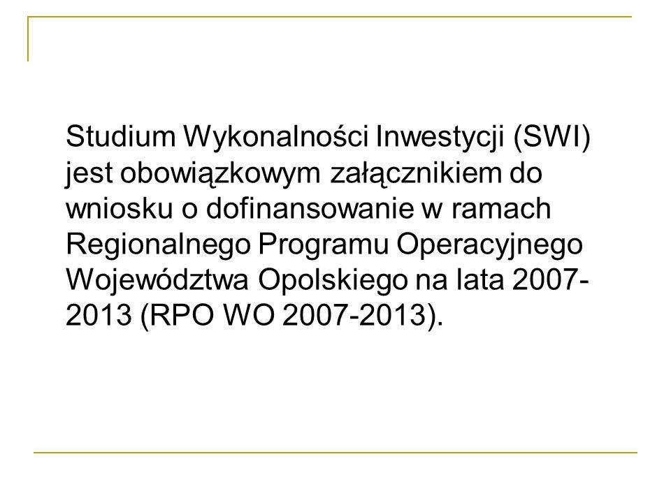 Studium Wykonalności Inwestycji (SWI) jest obowiązkowym załącznikiem do wniosku o dofinansowanie w ramach Regionalnego Programu Operacyjnego Województwa Opolskiego na lata 2007- 2013 (RPO WO 2007-2013).