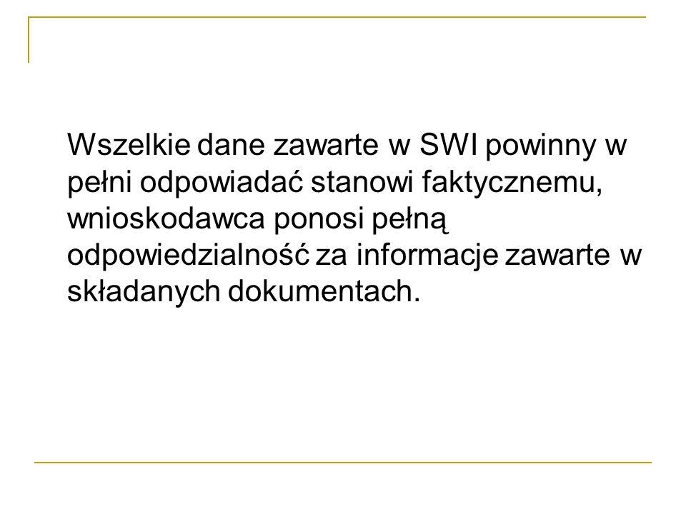 Wszelkie dane zawarte w SWI powinny w pełni odpowiadać stanowi faktycznemu, wnioskodawca ponosi pełną odpowiedzialność za informacje zawarte w składanych dokumentach.