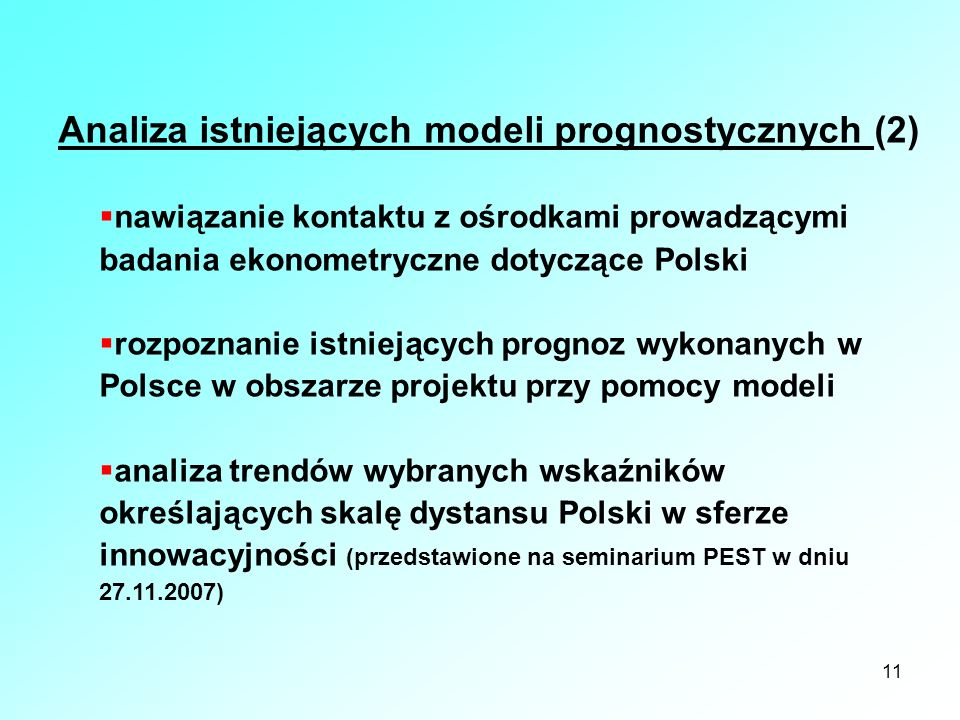 11 Analiza istniejących modeli prognostycznych (2) nawiązanie kontaktu z ośrodkami prowadzącymi badania ekonometryczne dotyczące Polski rozpoznanie is