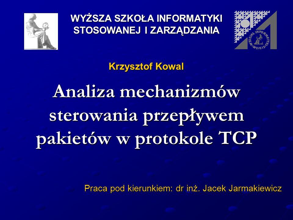 Analiza mechanizmów sterowania przepływem pakietów w protokole TCP Praca pod kierunkiem: dr inż. Jacek Jarmakiewicz WYŻSZA SZKOŁA INFORMATYKI STOSOWAN