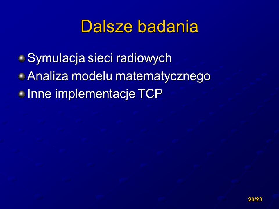 20/23 Dalsze badania Symulacja sieci radiowych Analiza modelu matematycznego Inne implementacje TCP