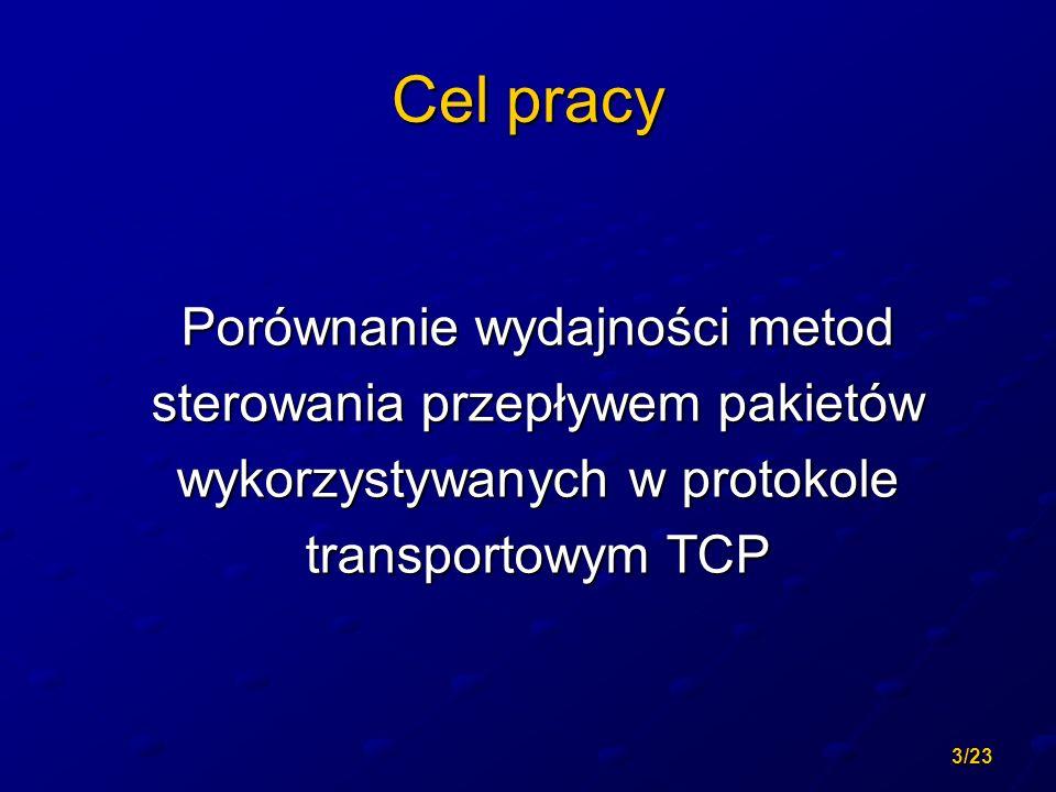 3/23 Cel pracy Porównanie wydajności metod sterowania przepływem pakietów wykorzystywanych w protokole transportowym TCP
