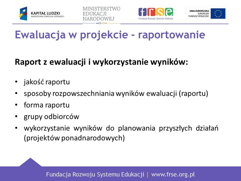 Fundacja Rozwoju Systemu Edukacji | www.frse.org.pl Ewaluacja w projekcie - raportowanie Raport z ewaluacji i wykorzystanie wyników: jakość raportu sp