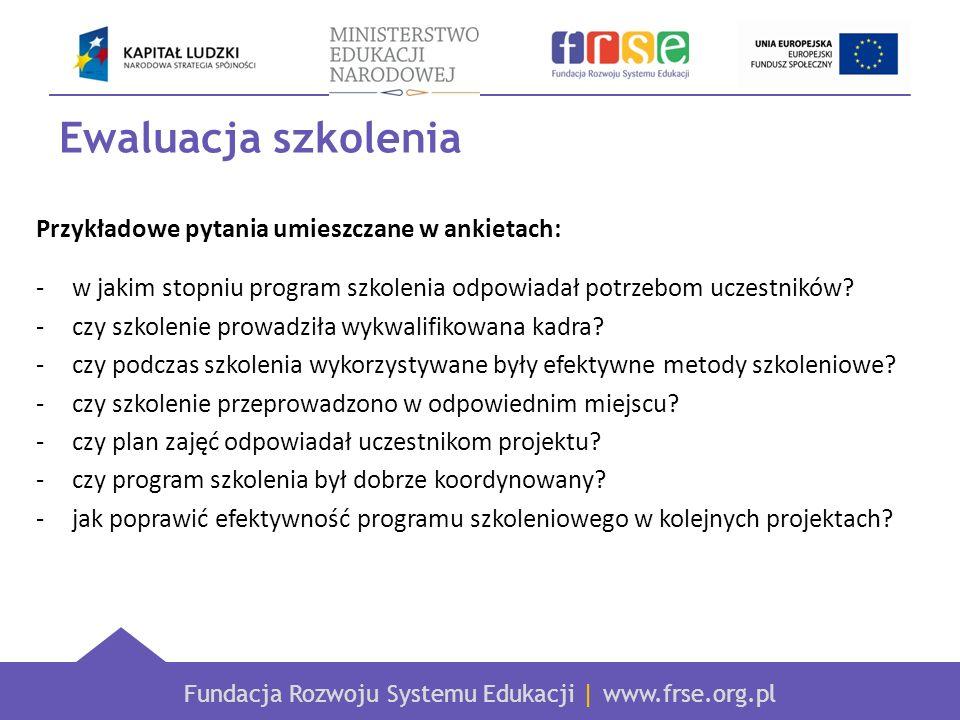 Fundacja Rozwoju Systemu Edukacji | www.frse.org.pl Ewaluacja szkolenia Przykładowe pytania umieszczane w ankietach: -w jakim stopniu program szkoleni