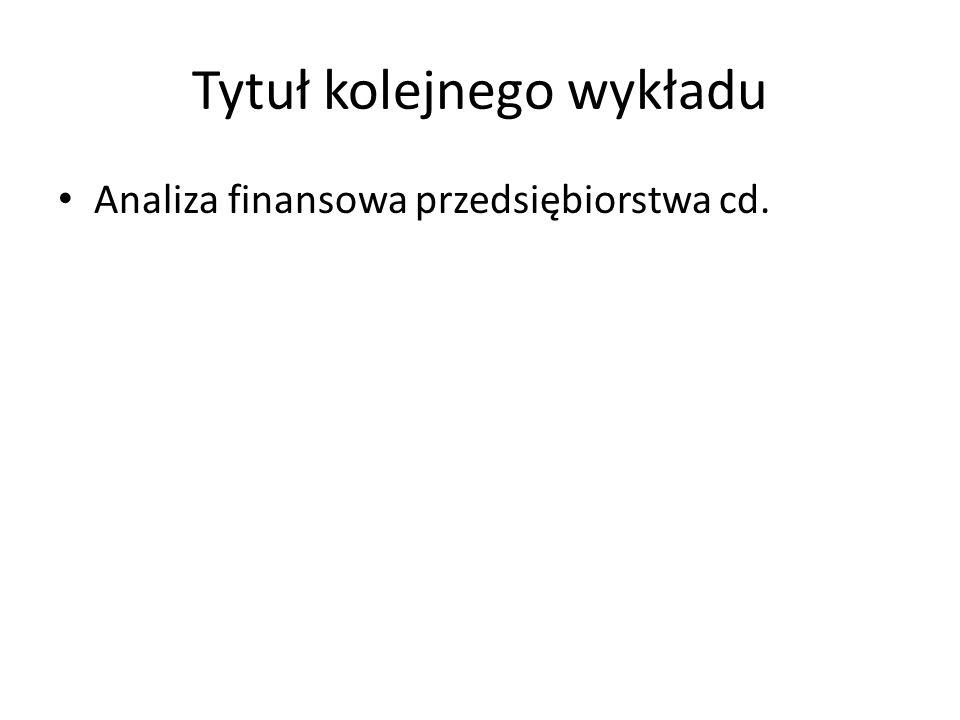Tytuł kolejnego wykładu Analiza finansowa przedsiębiorstwa cd.