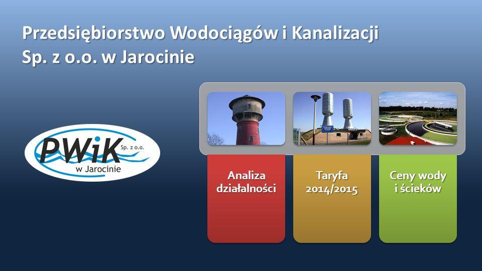 Przedsiębiorstwo Wodociągów i Kanalizacji Sp. z o.o. w Jarocinie Analiza działalności Taryfa 2014/2015 Ceny wody i ścieków
