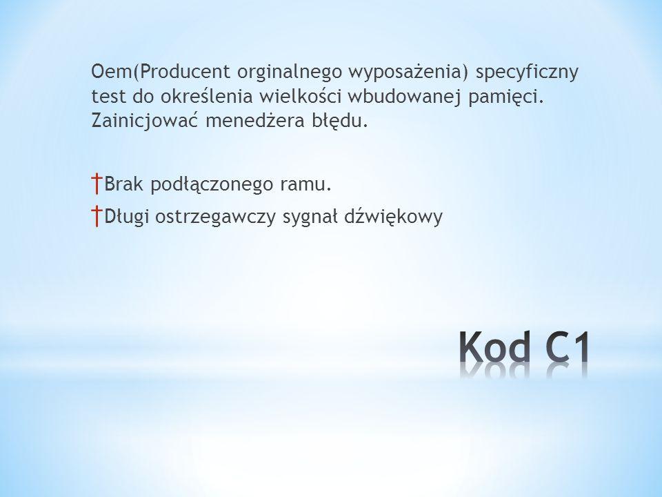 Oem(Producent orginalnego wyposażenia) specyficzny test do określenia wielkości wbudowanej pamięci. Zainicjować menedżera błędu. Brak podłączonego ram