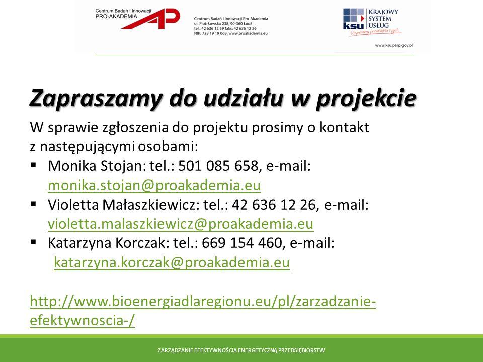 Zapraszamy do udziału w projekcie W sprawie zgłoszenia do projektu prosimy o kontakt z następującymi osobami: Monika Stojan: tel.: 501 085 658, e-mail