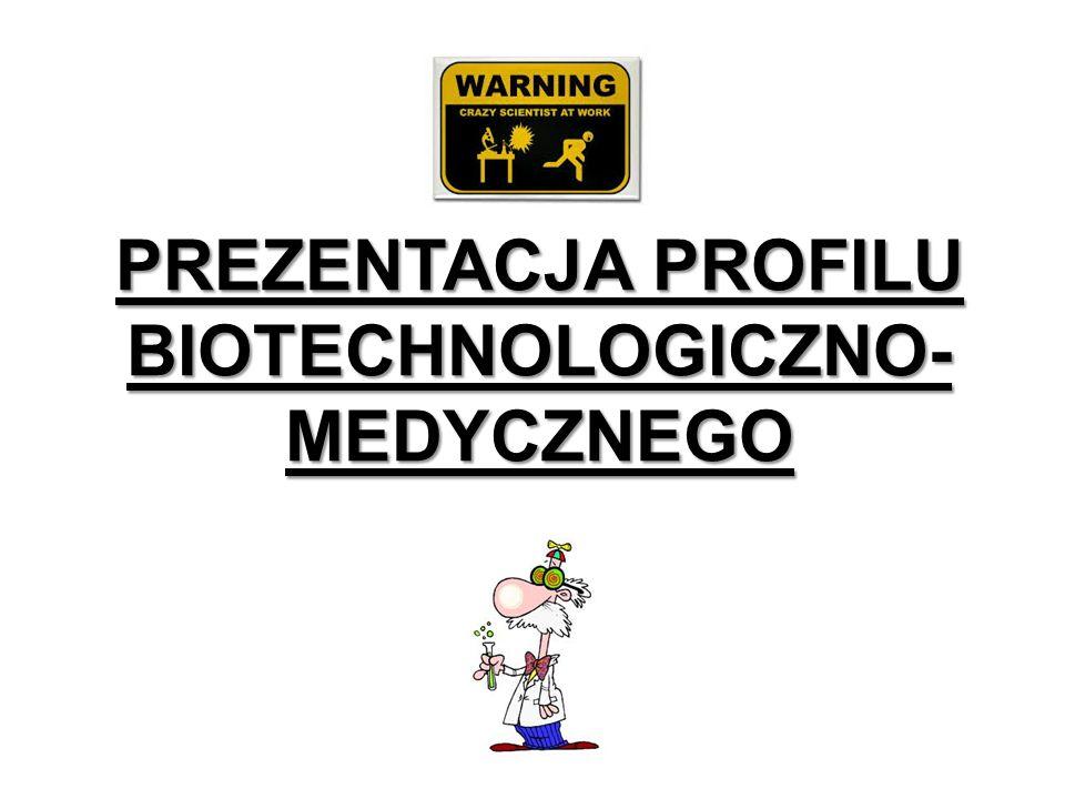 PREZENTACJA PROFILU BIOTECHNOLOGICZNO- MEDYCZNEGO