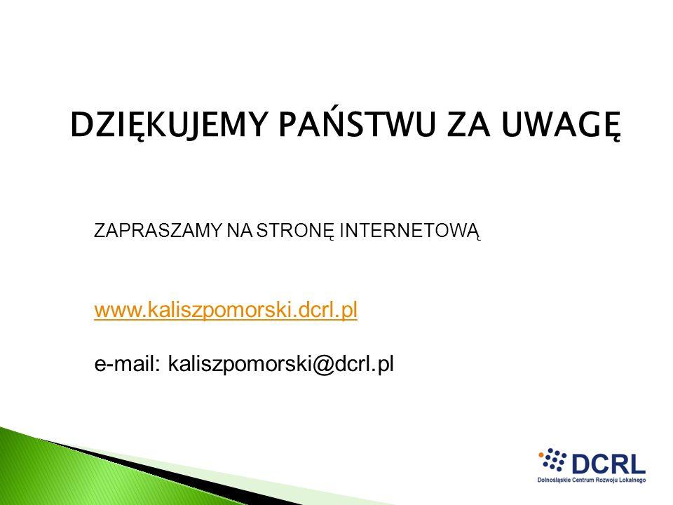 DZIĘKUJEMY PAŃSTWU ZA UWAGĘ ZAPRASZAMY NA STRONĘ INTERNETOWĄ www.kaliszpomorski.dcrl.pl e-mail: kaliszpomorski@dcrl.pl