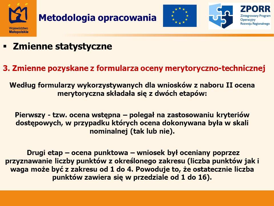 Zmienne statystyczne 3. Zmienne pozyskane z formularza oceny merytoryczno-technicznej Metodologia opracowania Według formularzy wykorzystywanych dla w