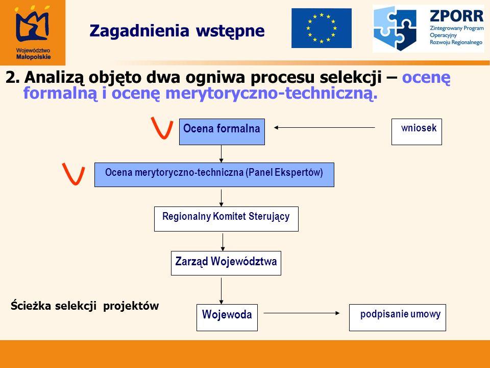 2. Analizą objęto dwa ogniwa procesu selekcji – ocenę formalną i ocenę merytoryczno-techniczną. Zagadnienia wstępne wniosek Ocena formalna Ocena meryt