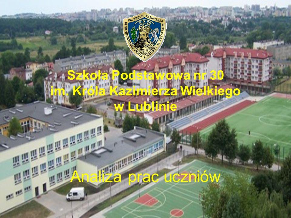 Szkoła Podstawowa nr 30 im. Króla Kazimierza Wielkiego w Lublinie Analiza prac uczniów