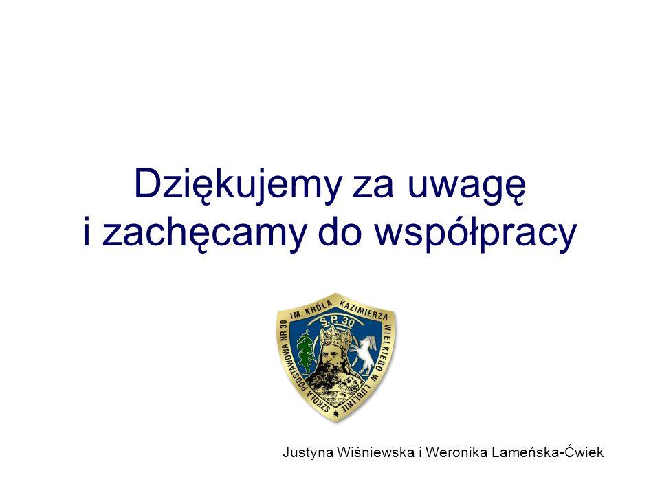 Dziękujemy za uwagę i zachęcamy do współpracy Justyna Wiśniewska i Weronika Lameńska-Ćwiek