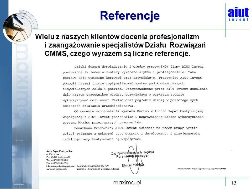 maximo.pl 13 Referencje Wielu z naszych klientów docenia profesjonalizm i zaangażowanie specjalistów Działu Rozwiązań CMMS, czego wyrazem są liczne re