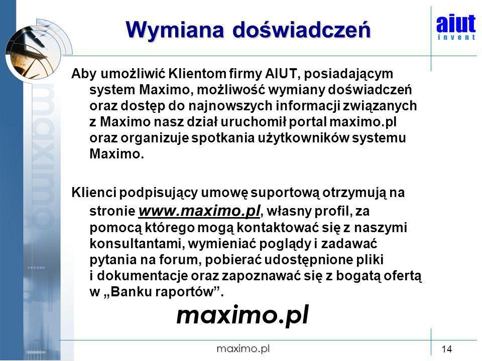 maximo.pl 14 Wymiana doświadczeń Aby umożliwić Klientom firmy AIUT, posiadającym system Maximo, możliwość wymiany doświadczeń oraz dostęp do najnowszy