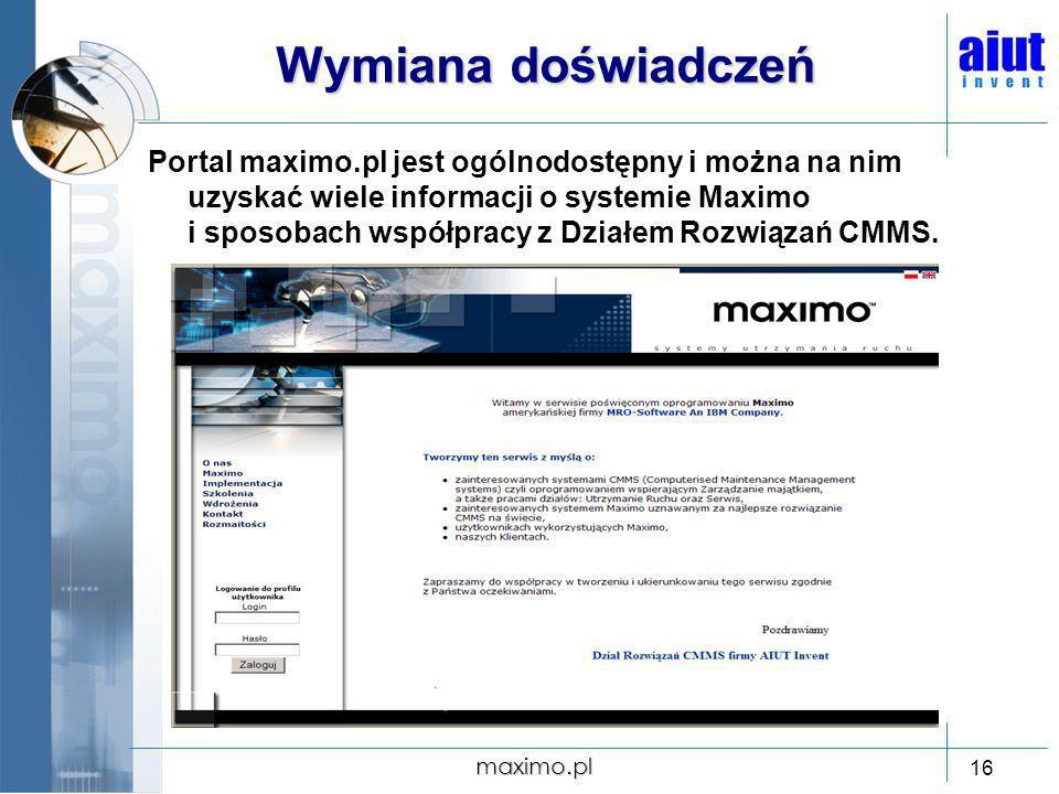 maximo.pl 16 Wymiana doświadczeń Portal maximo.pl jest ogólnodostępny i można na nim uzyskać wiele informacji o systemie Maximo i sposobach współpracy