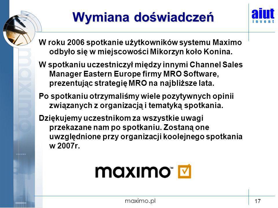 maximo.pl 17 Wymiana doświadczeń W roku 2006 spotkanie użytkowników systemu Maximo odbyło się w miejscowości Mikorzyn koło Konina. W spotkaniu uczestn