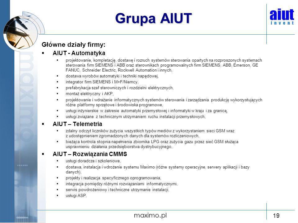 maximo.pl 19 Grupa AIUT Główne działy firmy: AIUT - Automatyka projektowanie, kompletację, dostawę i rozruch systemów sterowania opartych na rozproszo