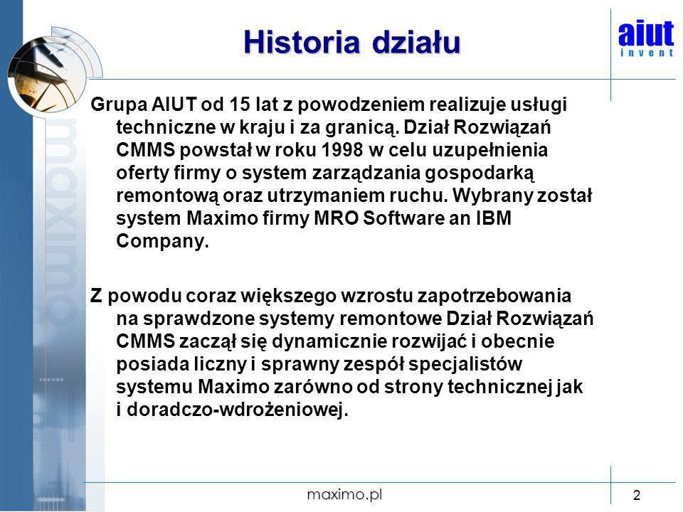 maximo.pl 2 Historia działu Grupa AIUT od 15 lat z powodzeniem realizuje usługi techniczne w kraju i za granicą. Dział Rozwiązań CMMS powstał w roku 1