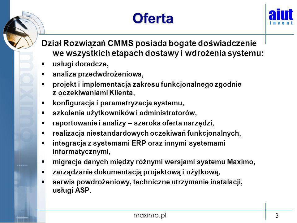 maximo.pl 3 Dział Rozwiązań CMMS posiada bogate doświadczenie we wszystkich etapach dostawy i wdrożenia systemu: usługi doradcze, analiza przedwdrożen