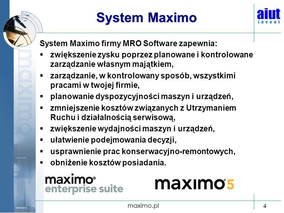 maximo.pl 4 System Maximo System Maximo firmy MRO Software zapewnia: zwiększenie zysku poprzez planowane i kontrolowane zarządzanie własnym majątkiem,