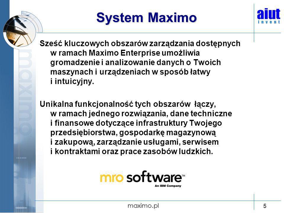 maximo.pl 5 System Maximo Sześć kluczowych obszarów zarządzania dostępnych w ramach Maximo Enterprise umożliwia gromadzenie i analizowanie danych o Tw