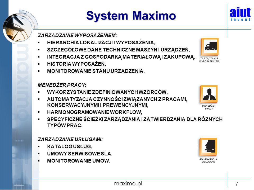 maximo.pl 7 System Maximo ZARZĄDZANIE WYPOSAŻENIEM: HIERARCHIA LOKALIZACJI I WYPOSAŻENIA, SZCZEGÓŁOWE DANE TECHNICZNE MASZYN I URZĄDZEŃ, INTEGRACJA Z