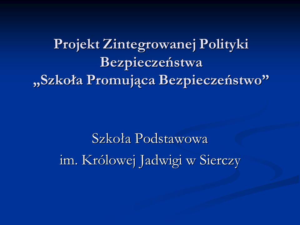 Projekt Zintegrowanej Polityki Bezpieczeństwa Szkoła Promująca Bezpieczeństwo Szkoła Podstawowa im. Królowej Jadwigi w Sierczy