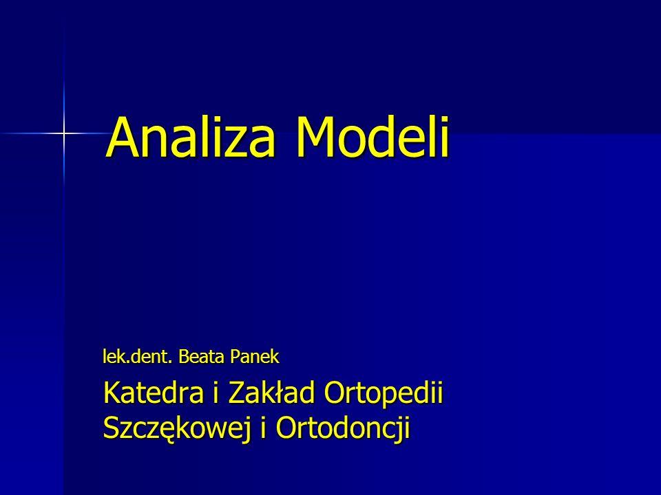 Analiza Modeli lek.dent. Beata Panek Katedra i Zakład Ortopedii Szczękowej i Ortodoncji