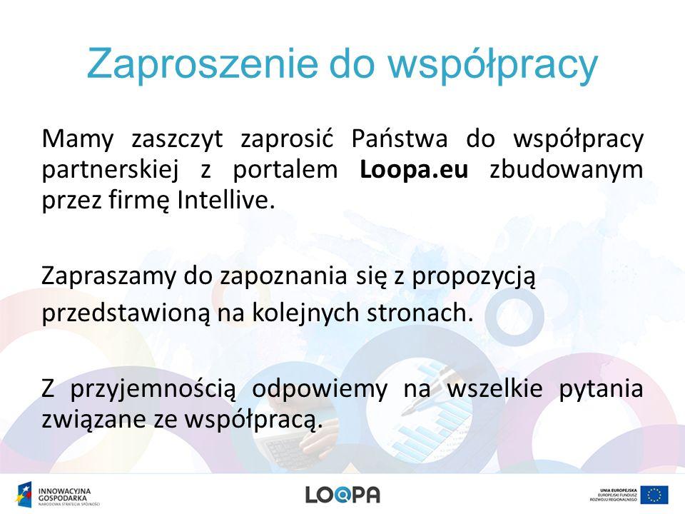 Zaproszenie do współpracy Mamy zaszczyt zaprosić Państwa do współpracy partnerskiej z portalem Loopa.eu zbudowanym przez firmę Intellive. Zapraszamy d