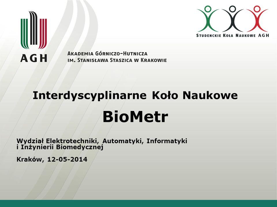 Interdyscyplinarne Koło Naukowe BioMetr Wydział Elektrotechniki, Automatyki, Informatyki i Inżynierii Biomedycznej Kraków, 12-05-2014