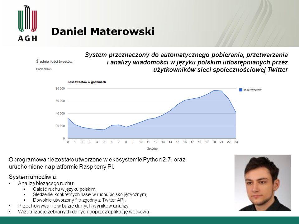 Daniel Materowski Oprogramowanie zostało utworzone w ekosystemie Python 2.7, oraz uruchomione na platformie Raspberry Pi. System umożliwia: Analizę bi