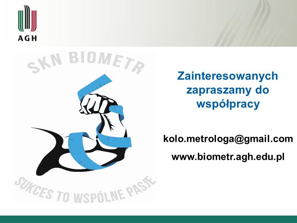 Zainteresowanych zapraszamy do współpracy kolo.metrologa@gmail.com www.biometr.agh.edu.pl
