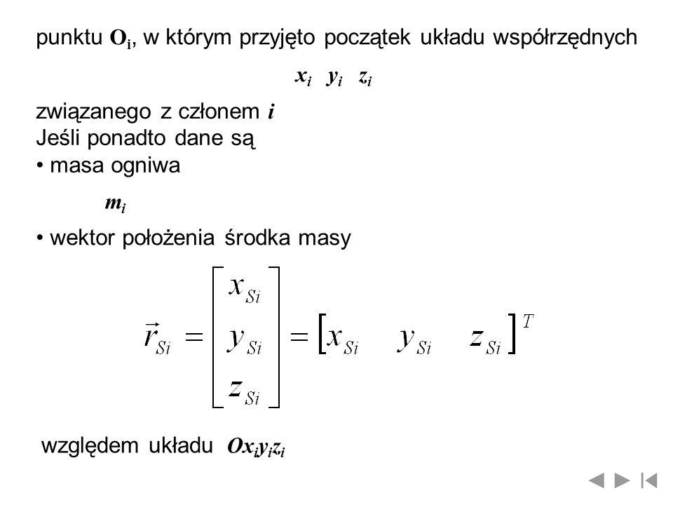 macierz tensora bezwładności członu [J] Oi, to można wyznaczyć wektory pędu i momentu pędu – krętu członu względem punktu O i wg następujących zależności (równanie wektorowe pędu) (równanie wektorowe krętu)