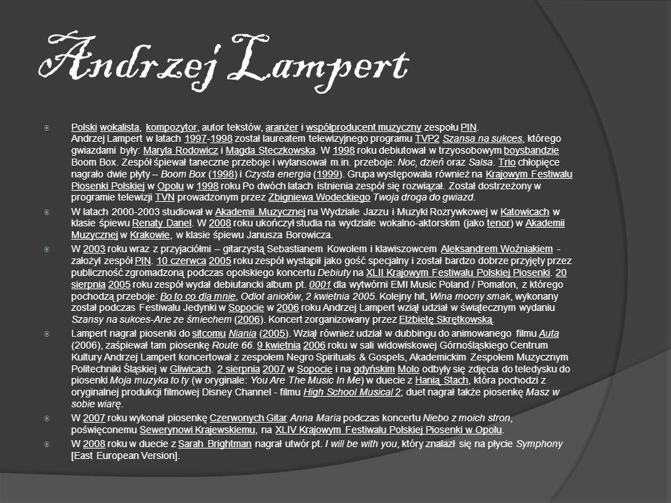 Andrzej Lampert Polski wokalista, kompozytor, autor tekstów, aranżer i współproducent muzyczny zespołu PIN. Andrzej Lampert w latach 1997-1998 został