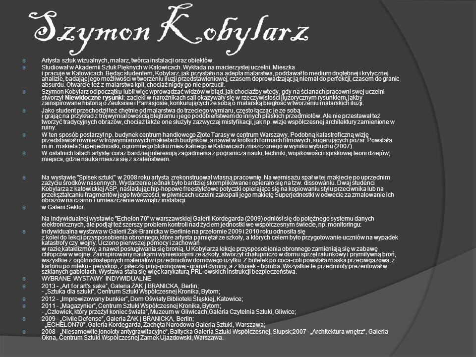 Szymon Kobylarz Artysta sztuk wizualnych, malarz, twórca instalacji oraz obiektów. Studiował w Akademii Sztuk Pięknych w Katowicach. Wykłada na macier
