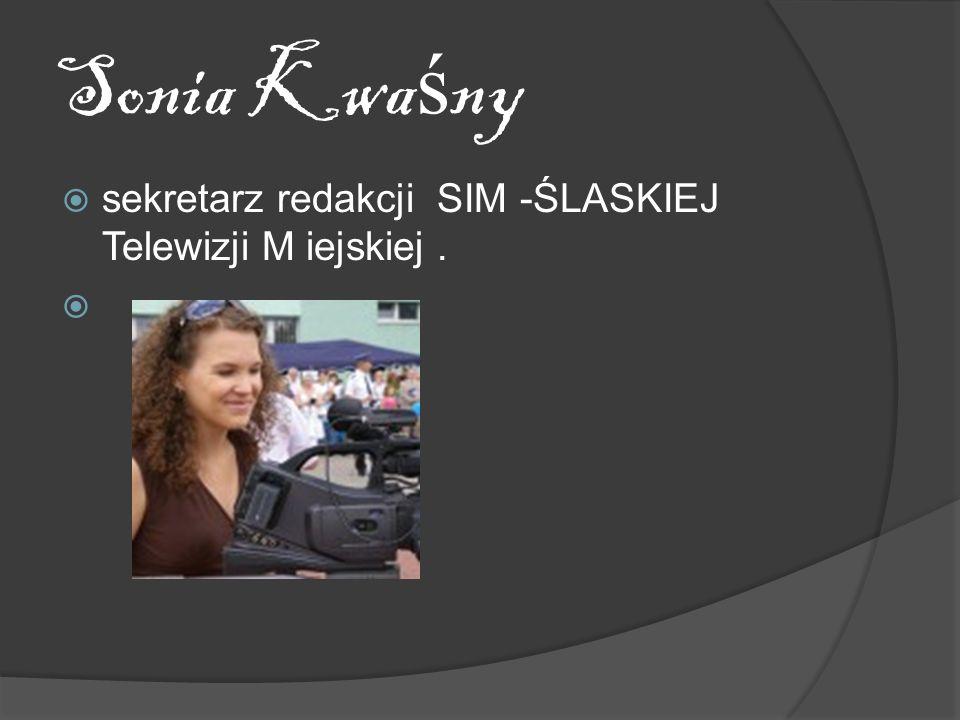 Sonia Kwa ś ny sekretarz redakcji SIM -ŚLASKIEJ Telewizji M iejskiej.