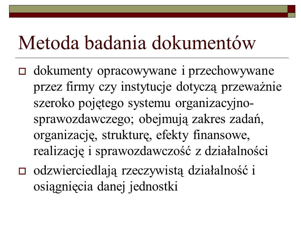 Metoda badania dokumentów dokumenty opracowywane i przechowywane przez firmy czy instytucje dotyczą przeważnie szeroko pojętego systemu organizacyjno-