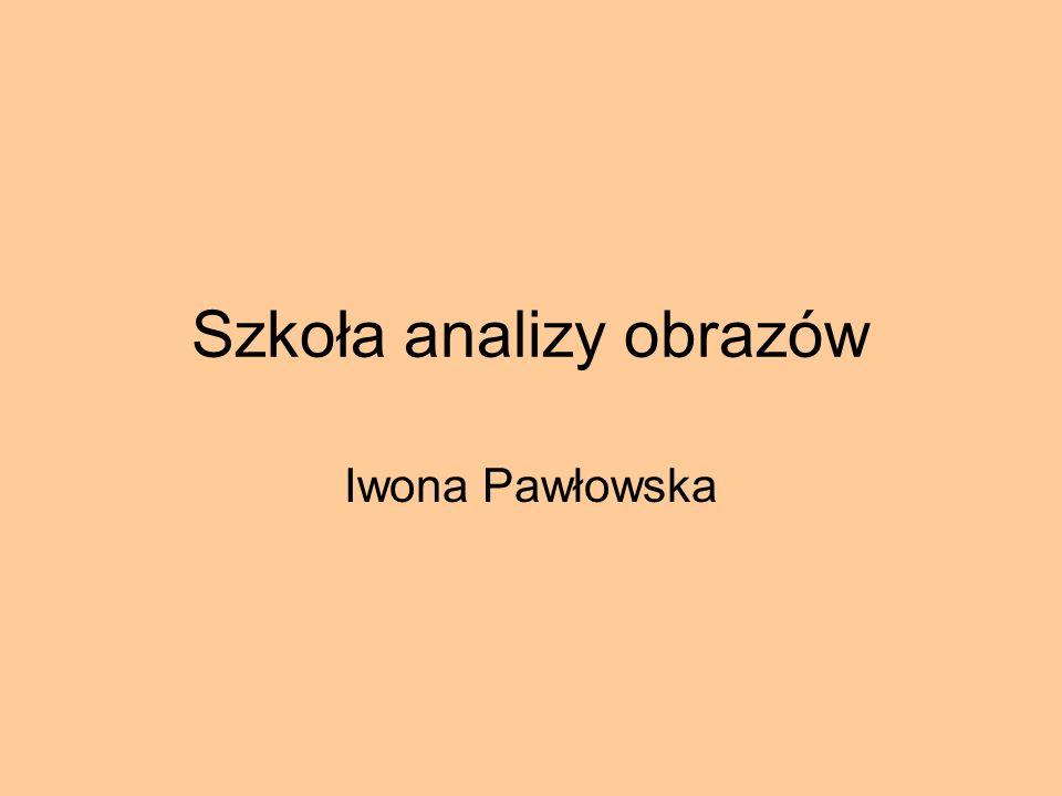 Szkoła analizy obrazów Iwona Pawłowska