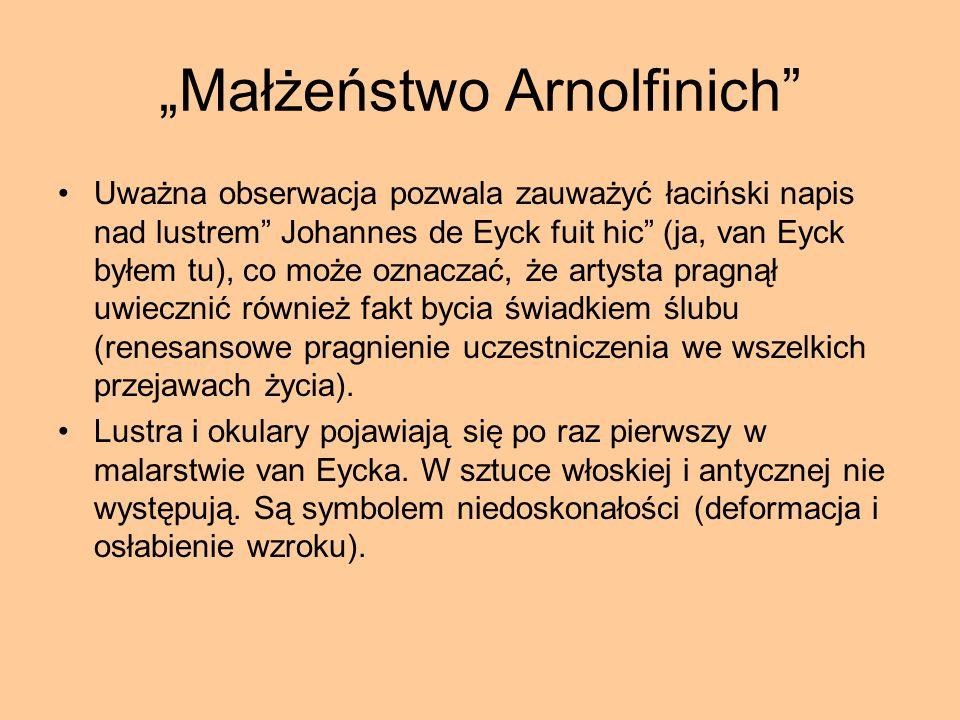 Małżeństwo Arnolfinich Uważna obserwacja pozwala zauważyć łaciński napis nad lustrem Johannes de Eyck fuit hic (ja, van Eyck byłem tu), co może oznacz