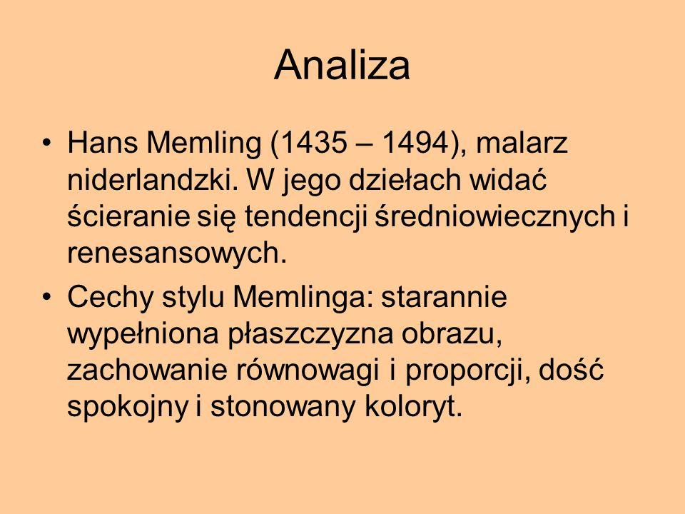 Analiza Hans Memling (1435 – 1494), malarz niderlandzki. W jego dziełach widać ścieranie się tendencji średniowiecznych i renesansowych. Cechy stylu M